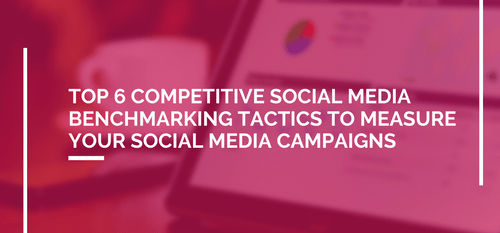 AgencyVista_Blog_top-6-competitive-social-media-benchmarking-tactics-to-measure-your-social-media-campaigns