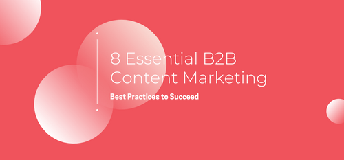 AgencyVista_Blog_8-essential-b2b-content-marketing-best-practices-to-succeed