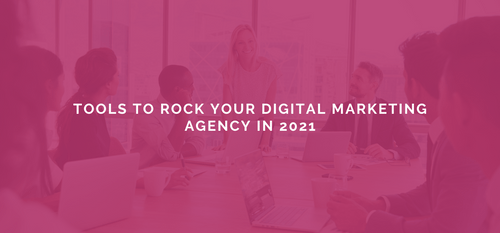 AgencyVista_Blog_tools-to-rock-your-digital-marketing-agency-in-2021